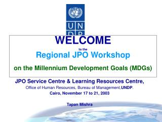 WELCOME  to the  Regional JPO Workshop  on the Millennium Development Goals MDGs