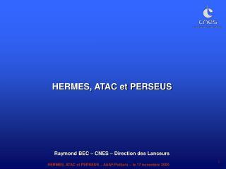 HERMES, ATAC et PERSEUS Raymond BEC – CNES – Direction des Lanceurs