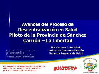 Ms . Carmen I. Ruiz Guio Unidad de Descentralización Gerencia Regional de Salud