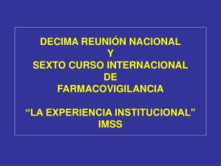 DECIMA REUNI�N NACIONAL Y SEXTO CURSO INTERNACIONAL DE FARMACOVIGILANCIA