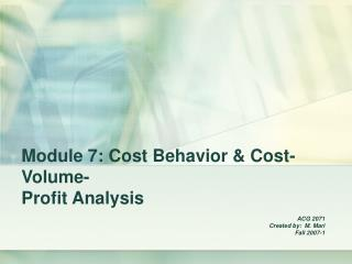 Module 7: Cost Behavior  Cost-Volume- Profit Analysis