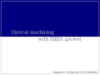 Optical machining  with IMRA  μ Jewel