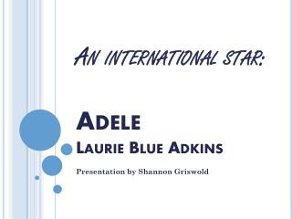 An international star: Adele Laurie Blue Adkins