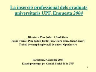 La inserció professional dels graduats universitaris UPF. Enquesta  2004