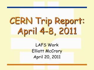 CERN Trip Report: April 4-8, 2011