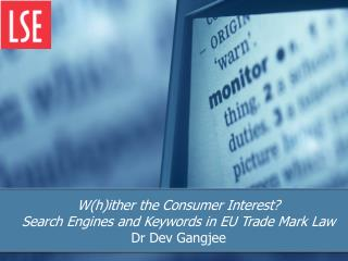 W(h)ither the Consumer Interest? Search Engines and Keywords in EU Trade Mark Law Dr Dev Gangjee