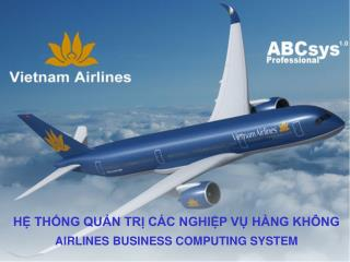 H? TH?NG QU?N TR? C�C NGHI?P V? H�NG KH�NG AIRLINES BUSINESS COMPUTING SYSTEM (ABC.SYS)