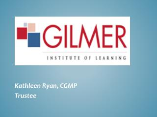Kathleen Ryan, CGMP Trustee