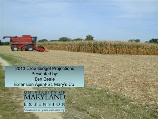 2013 Crop Budget Projections Presented by: Ben Beale Extension Agent-St. Mary�s Co.