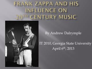 Frank Zappa and His Influence on 20 th  Century Music