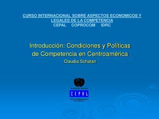 Introducci�n: Condiciones y Pol�ticas de Competencia en Centroam�rica Claudia Schatan