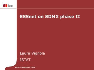 ESSnet on SDMX phase II Laura Vignola ISTAT