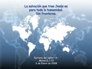 La salvación que trae Jesús es  para toda la humanidad. Sin fronteras.