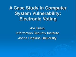 A Case Study in Computer System Vulnerability: Electronic Voting