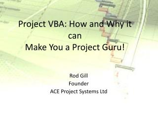 Project VBA: How and Why it can  Make You a Project Guru