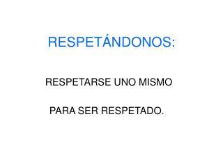 RESPET�NDONOS: