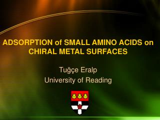 ADSORPTION of SMALL AMINO ACIDS on CHIRAL METAL SURFACES
