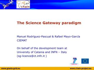 The Science Gateway paradigm Manuel Rodríguez-Pascual & Rafael Mayo-García CIEMAT