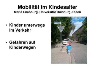 Mobilität im Kindesalter Maria Limbourg, Universität Duisburg-Essen