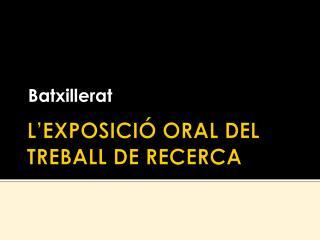 L'EXPOSICIÓ ORAL DEL TREBALL DE RECERCA
