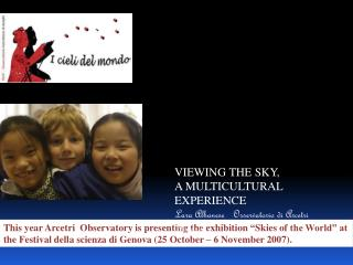 This year Arcetri  Observatory is presenting the exhibition  Skies of the World  at the Festival della scienza di Genova