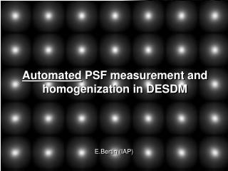 Automated  PSF measurement and homogenization in DESDM