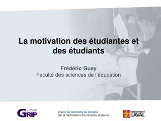La motivation des étudiantes et  des étudiants Frédéric Guay Faculté des sciences de l'éducation