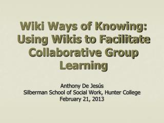 Wiki Ways of Knowing: Using Wikis to Facilitate Collaborative Group Learning
