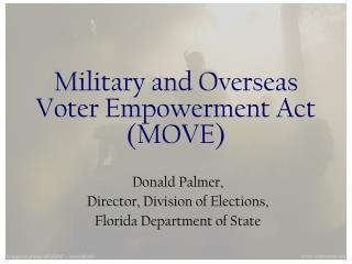 Military and Overseas Voter Empowerment Act  (MOVE)