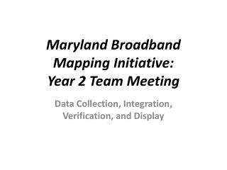 Maryland Broadband Mapping Initiative:                    Year 2 Team Meeting