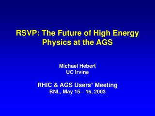 RSVP: The Future of High Energy Physics at the AGS