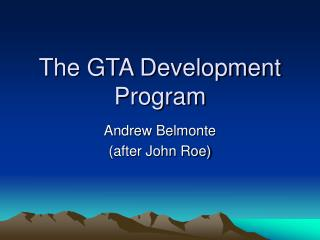 The GTA Development Program