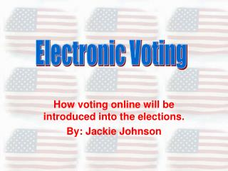 How voting online will be introduced into the elections. By: Jackie Johnson