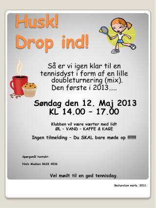 Husk!  Drop ind!