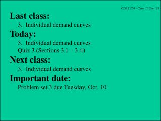 CDAE 254 - Class 10 Sept. 28 Last class: 	3.  Individual demand curves Today: