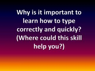 Why is it important to learn how to type correctly and quickly?