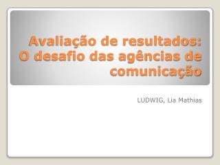Avaliação de resultados: O desafio das agências de comunicação