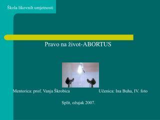 �kola likovnih umjetnosti Pravo na �ivot-ABORTUS