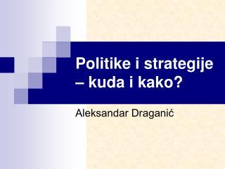 Politike i strategije – kuda i kako?