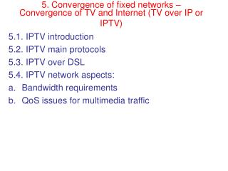 5. Convergence of fixed networks � Convergence of TV and Internet (TV over IP or IPTV)