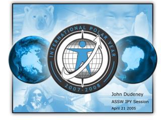 John Dudeney ASSW IPY Session April 21 2005