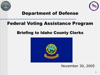 Department of Defense Federal Voting Assistance Program Briefing to Idaho County Clerks