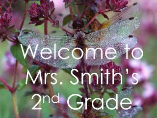 Welcome to Mrs. Smith's 2 nd  Grade