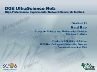 DOE UltraScience Net: High-Performance Experimental Network Research Testbed