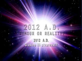 2012  A.D. Glasine ili stvarnost?
