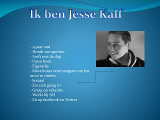 Ik ben Jesse Kalf