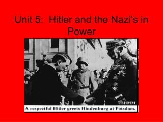 Unit 5:  Hitler and the Nazi's in Power