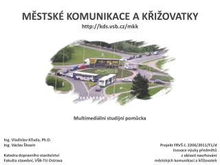 MĚSTSKÉ KOMUNIKACE A KŘIŽOVATKY kds.vsb.cz/mkk