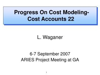 Progress On Cost Modeling- Cost Accounts 22