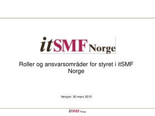 Roller og ansvarsområder for styret i itSMF Norge Versjon: 30.mars 2010